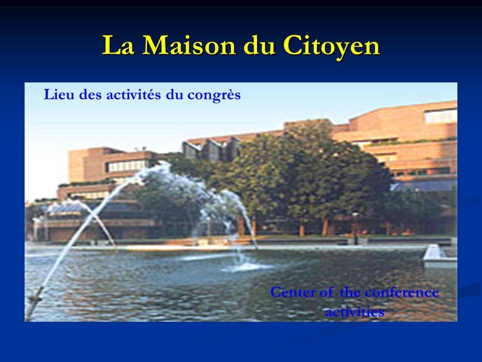 La Maison du Citoyen Lieu des activités du congrès Center of the conference activities