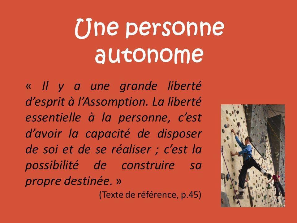 Une personne autonome « Il y a une grande liberté desprit à lAssomption. La liberté essentielle à la personne, cest davoir la capacité de disposer de