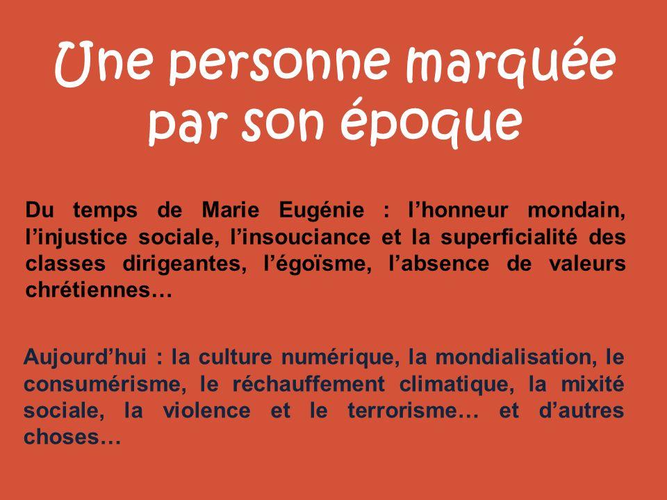 Une personne marquée par son époque Du temps de Marie Eugénie : lhonneur mondain, linjustice sociale, linsouciance et la superficialité des classes di