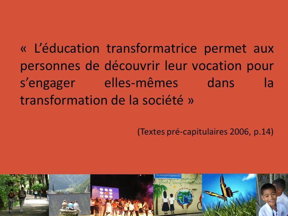 « Léducation transformatrice permet aux personnes de découvrir leur vocation pour sengager elles-mêmes dans la transformation de la société » (Textes