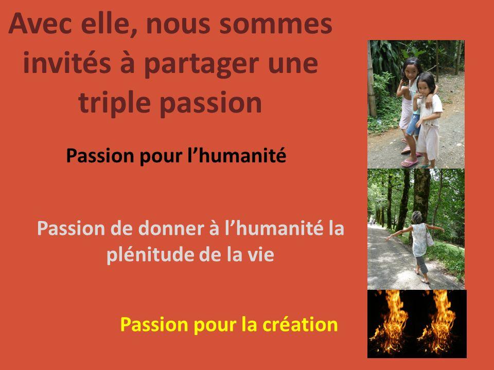 Passion pour lhumanité Passion de donner à lhumanité la plénitude de la vie Passion pour la création Avec elle, nous sommes invités à partager une tri