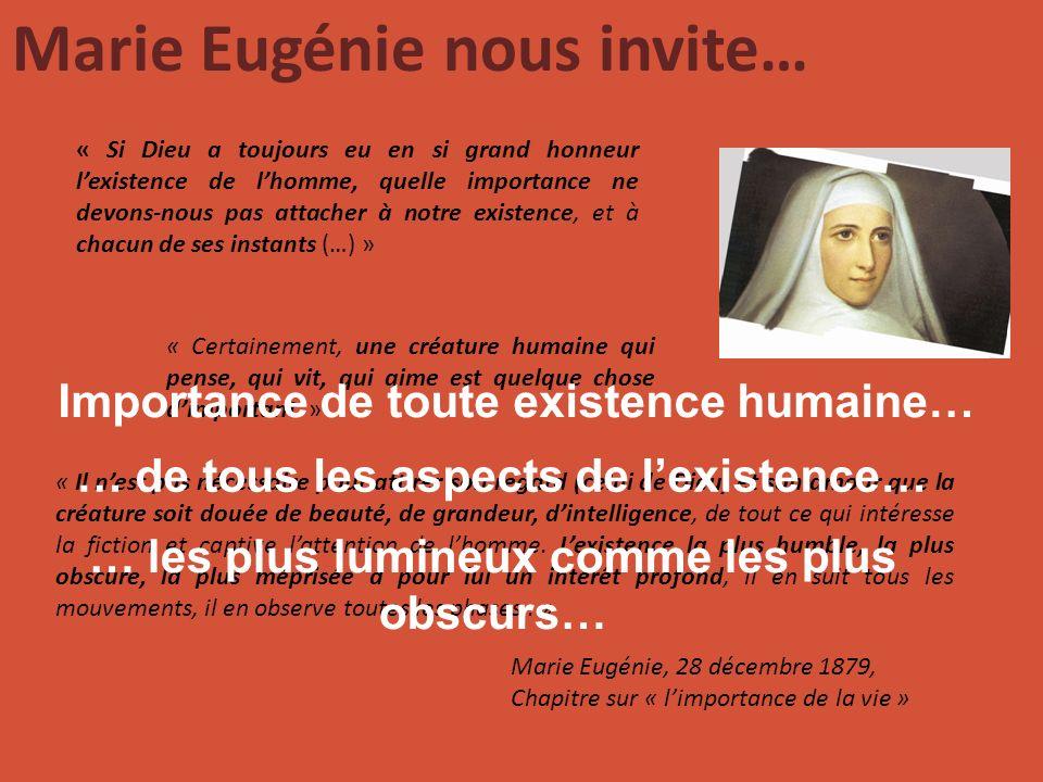 Marie Eugénie nous invite… « Si Dieu a toujours eu en si grand honneur lexistence de lhomme, quelle importance ne devons-nous pas attacher à notre exi