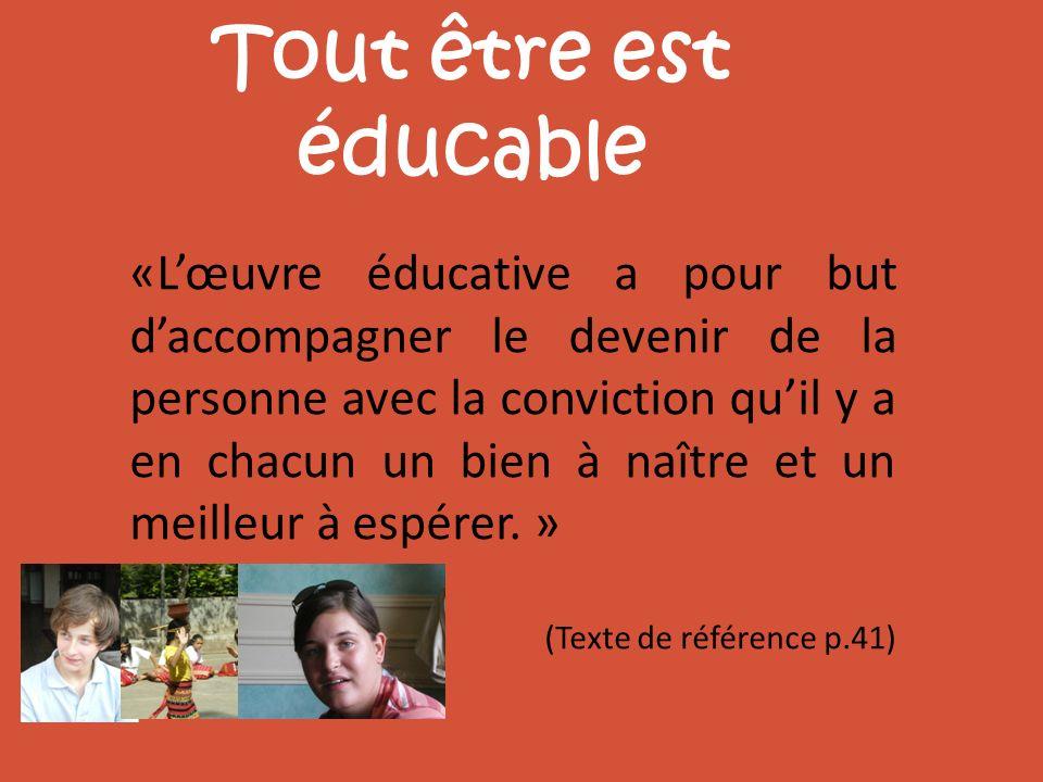 Tout être est éducable «Lœuvre éducative a pour but daccompagner le devenir de la personne avec la conviction quil y a en chacun un bien à naître et u