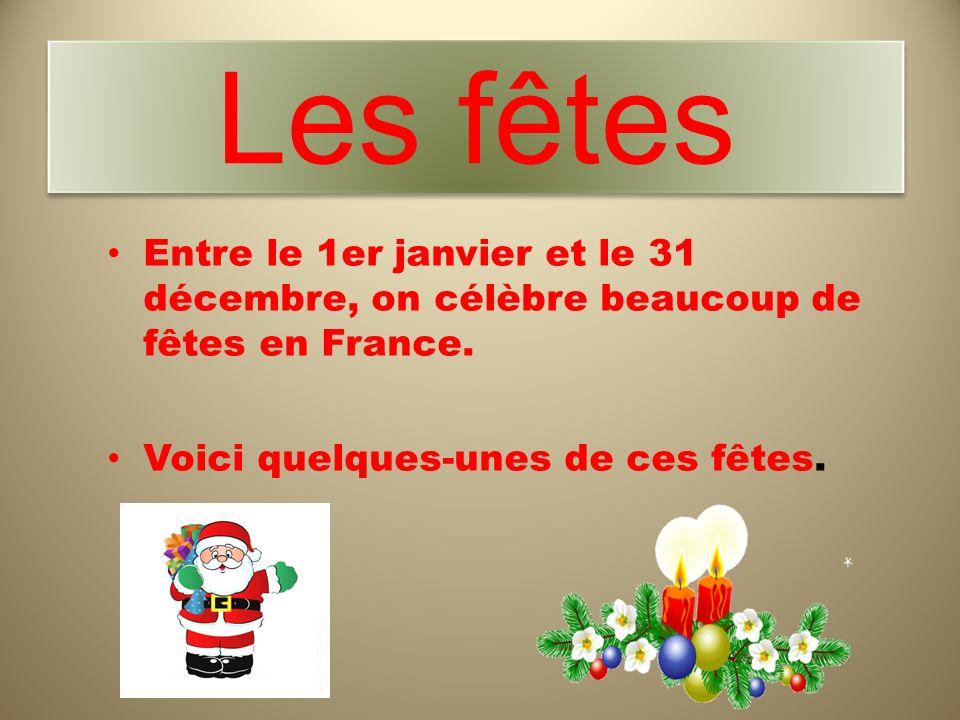 Les fêtes Entre le 1er janvier et le 31 décembre, on célèbre beaucoup de fêtes en France. Voici quelques-unes de ces fêtes.