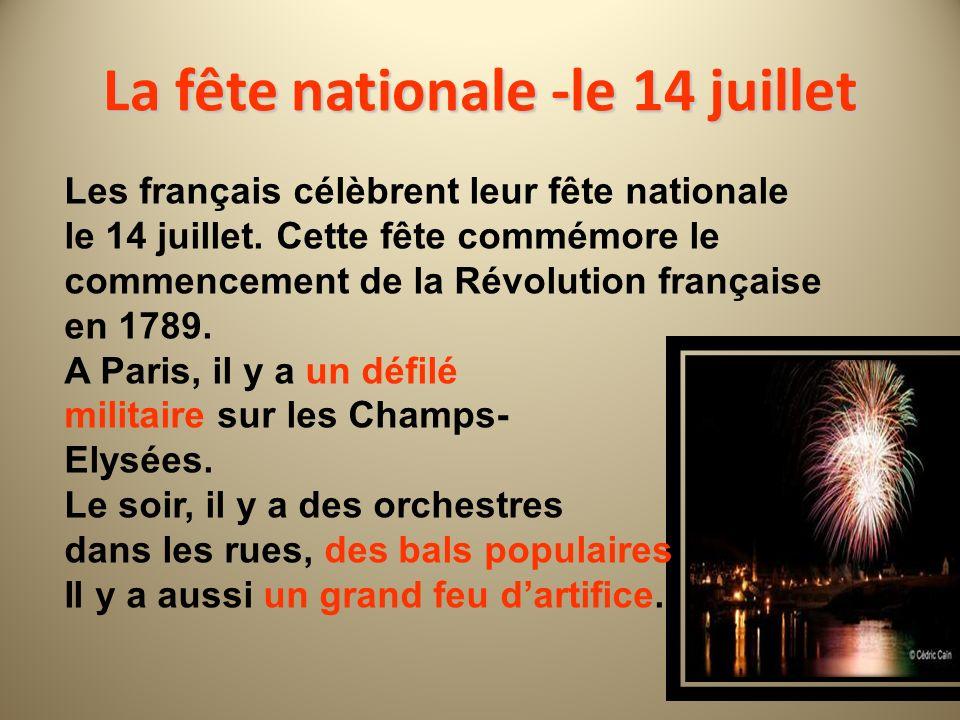 La fête nationale -le 14 juillet Les français célèbrent leur fête nationale le 14 juillet. Cette fête commémore le commencement de la Révolution franç