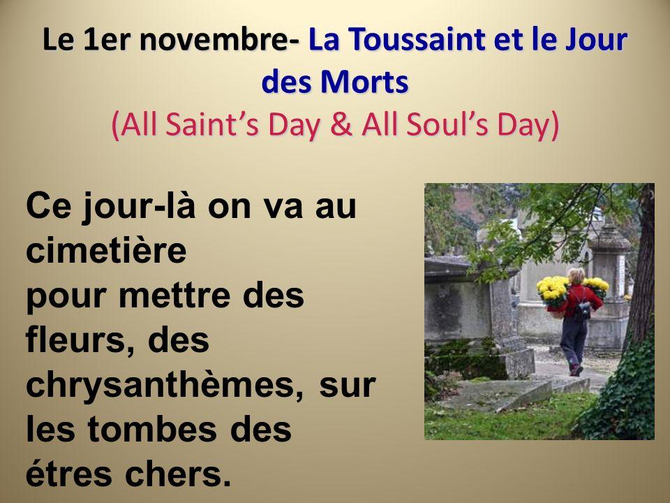 Le 1er novembre- La Toussaint et le Jour des Morts (All Saints Day & All Souls Day) Ce jour-là on va au cimetière pour mettre des fleurs, des chrysant