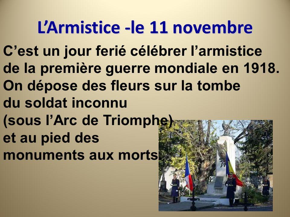 LArmistice -le 11 novembre Cest un jour ferié célébrer larmistice de la première guerre mondiale en 1918. On dépose des fleurs sur la tombe du soldat