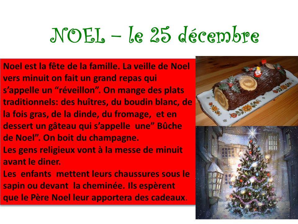NOEL – le 25 décembre Noel est la fête de la famille. La veille de Noel vers minuit on fait un grand repas qui sappelle un réveillon. On mange des pla