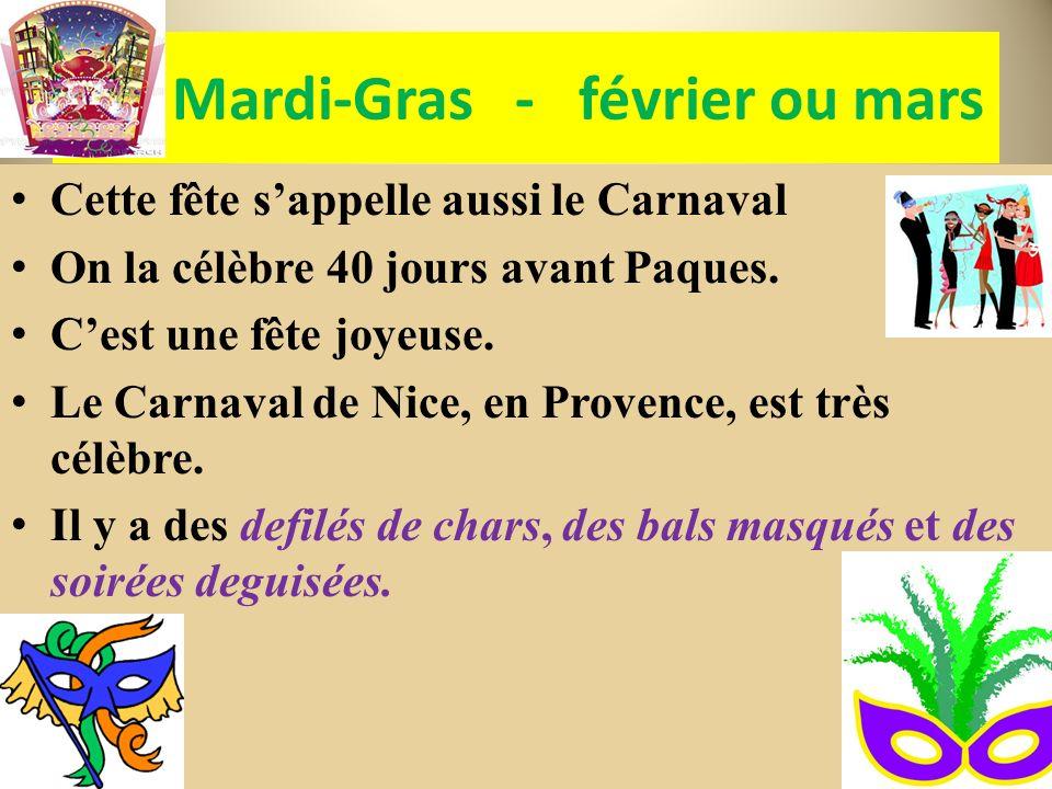 Cette fête sappelle aussi le Carnaval On la célèbre 40 jours avant Paques. Cest une fête joyeuse. Le Carnaval de Nice, en Provence, est très célèbre.