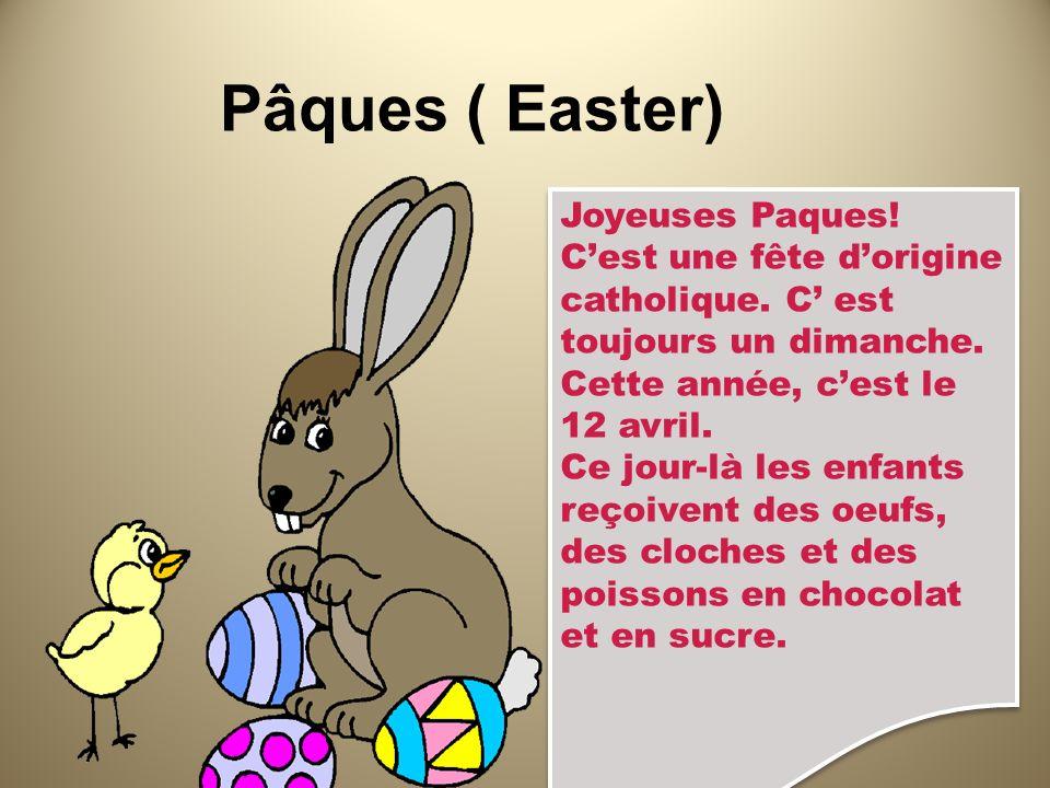 Pâques ( Easter) Joyeuses Paques! Cest une fête dorigine catholique. C est toujours un dimanche. Cette année, cest le 12 avril. Ce jour-là les enfants