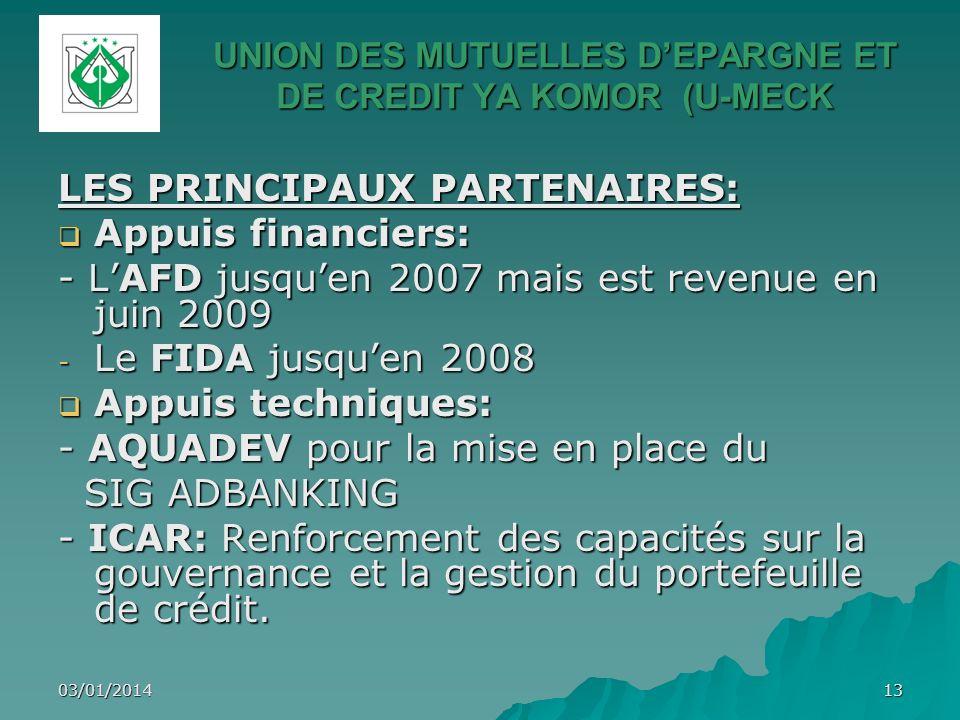 03/01/201413 UNION DES MUTUELLES DEPARGNE ET DE CREDIT YA KOMOR (U-MECK LES PRINCIPAUX PARTENAIRES: Appuis financiers: Appuis financiers: - LAFD jusqu