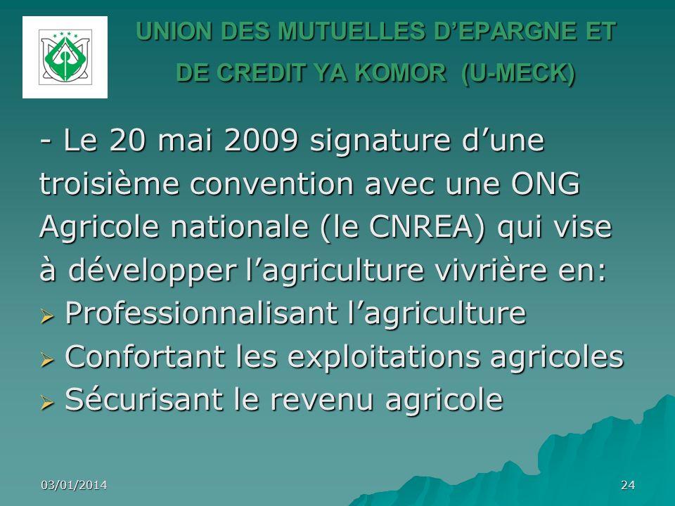03/01/201424 UNION DES MUTUELLES DEPARGNE ET DE CREDIT YA KOMOR (U-MECK) - Le 20 mai 2009 signature dune troisième convention avec une ONG Agricole na