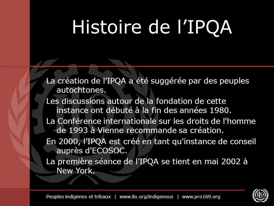 Peuples indigènes et tribaux | www.ilo.org/indigenous | www.pro169.org Histoire de lIPQA La création de lIPQA a été suggérée par des peuples autochton