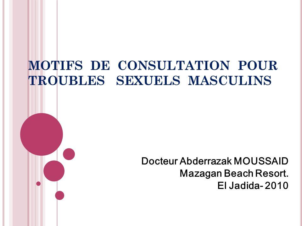 MOTIFS DE CONSULTATION POUR TROUBLES SEXUELS MASCULINS Docteur Abderrazak MOUSSAID Mazagan Beach Resort. El Jadida- 2010