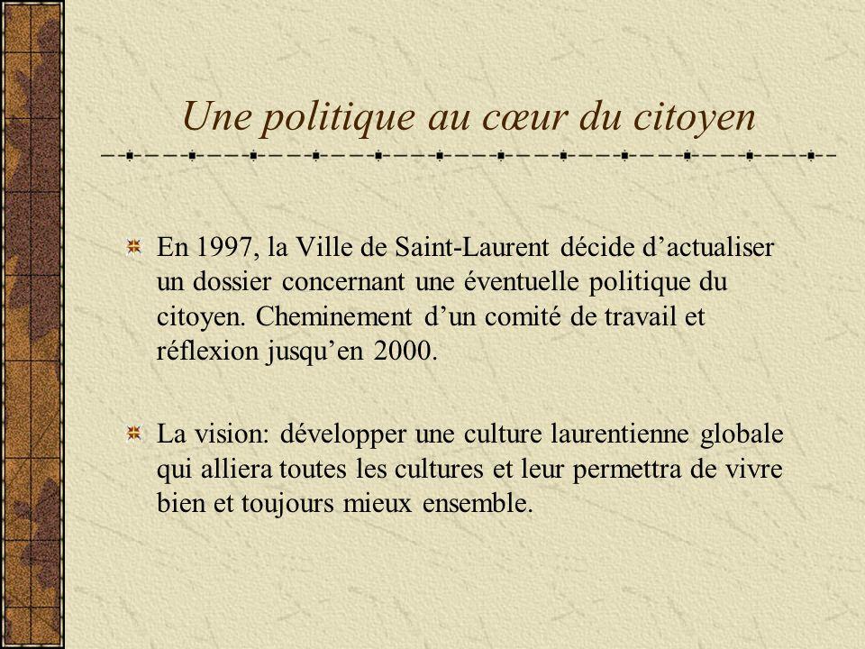 Une politique au cœur du citoyen En 1997, la Ville de Saint-Laurent décide dactualiser un dossier concernant une éventuelle politique du citoyen.