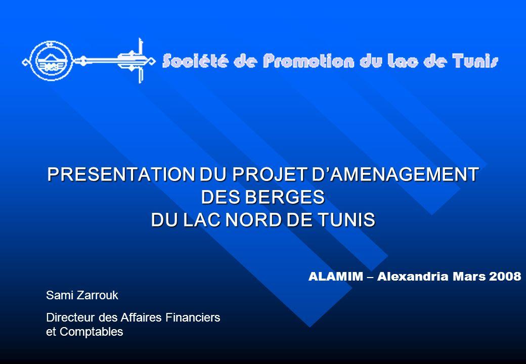 PRESENTATION DU PROJET D AMENAGEMENT DES BERGES DU LAC NORD DE TUNIS ALAMIM – Alexandria Mars 2008 Sami Zarrouk Directeur des Affaires Financiers et C