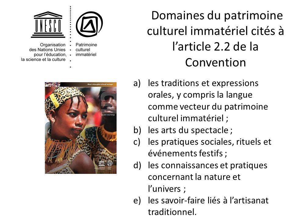 Domaines du patrimoine culturel immatériel cités à larticle 2.2 de la Convention a)les traditions et expressions orales, y compris la langue comme vec