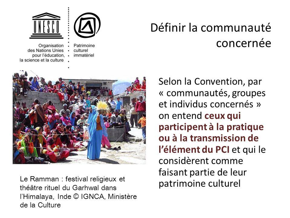 Définir la communauté concernée Selon la Convention, par « communautés, groupes et individus concernés » on entend ceux qui participent à la pratique