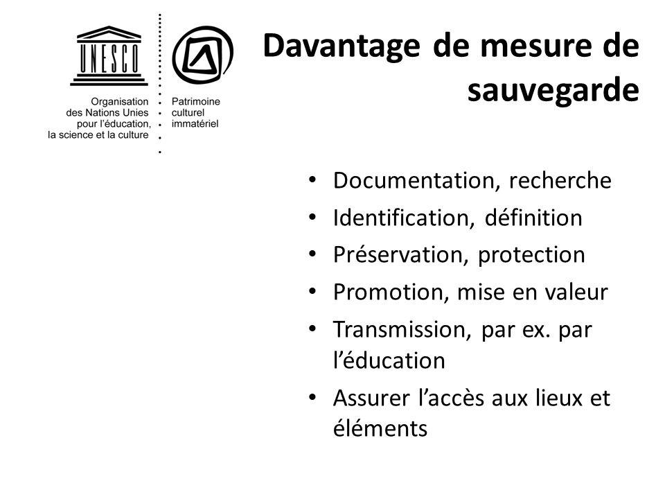 Davantage de mesure de sauvegarde Documentation, recherche Identification, définition Préservation, protection Promotion, mise en valeur Transmission,