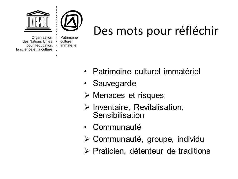 Des mots pour réfléchir Patrimoine culturel immatériel Sauvegarde Menaces et risques Inventaire, Revitalisation, Sensibilisation Communauté Communauté