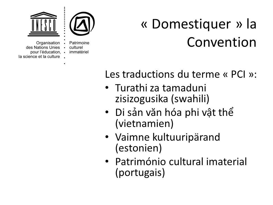 « Domestiquer » la Convention Les traductions du terme « PCI »: Turathi za tamaduni zisizogusika (swahili) Di sn v ă n hóa phi vt th (vietnamien) Vaim