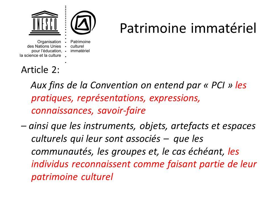 Patrimoine immatériel Article 2: Aux fins de la Convention on entend par « PCI » les pratiques, représentations, expressions, connaissances, savoir-fa