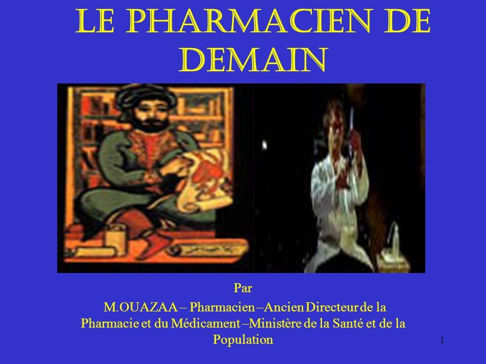 Le pharmacien de demain Par M.OUAZAA – Pharmacien –Ancien Directeur de la Pharmacie et du Médicament –Ministère de la Santé et de la Population 1