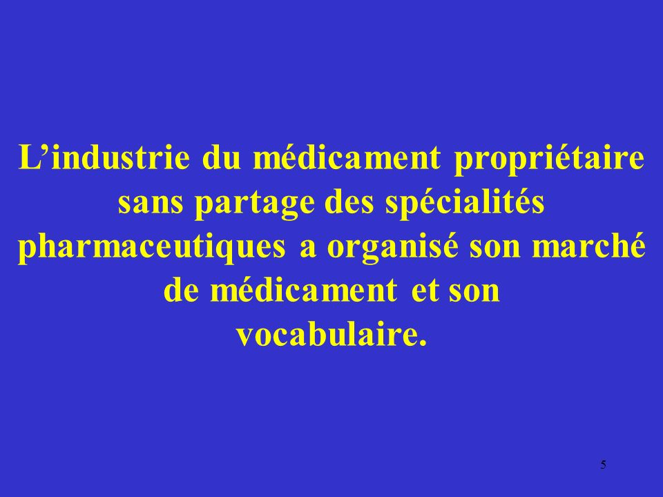 Lindustrie du médicament propriétaire sans partage des spécialités pharmaceutiques a organisé son marché de médicament et son vocabulaire. 5