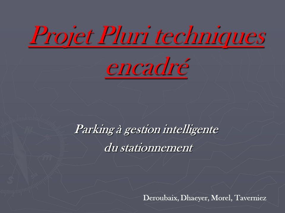 Projet Pluri techniques encadré Parking à gestion intelligente du stationnement Deroubaix, Dhaeyer, Morel, Taverniez