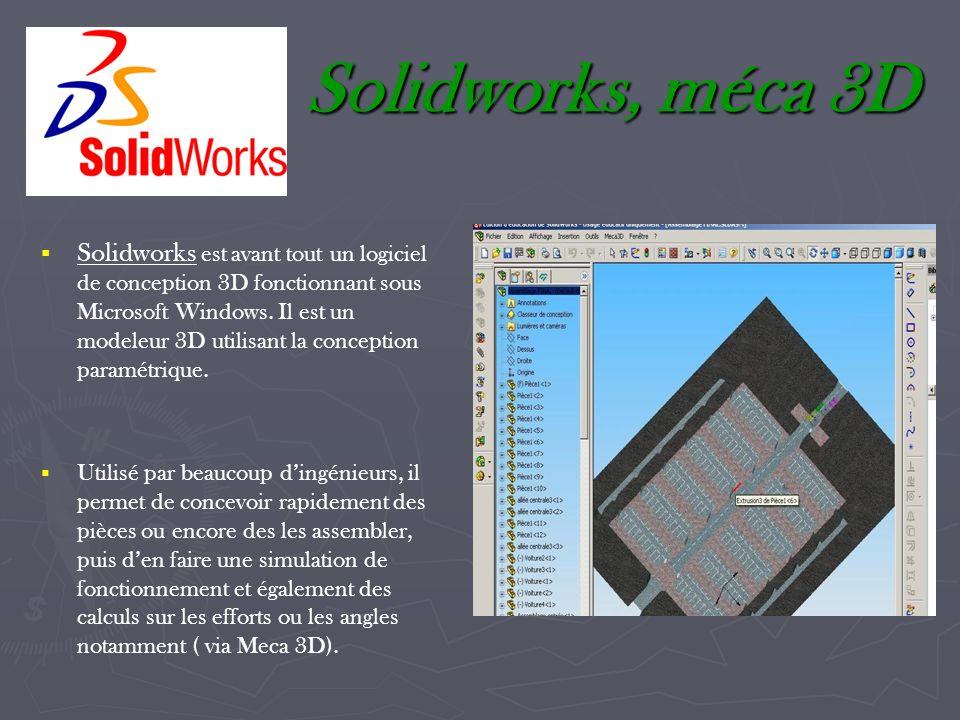Solidworks, méca 3D Solidworks est avant tout un logiciel de conception 3D fonctionnant sous Microsoft Windows. Il est un modeleur 3D utilisant la con