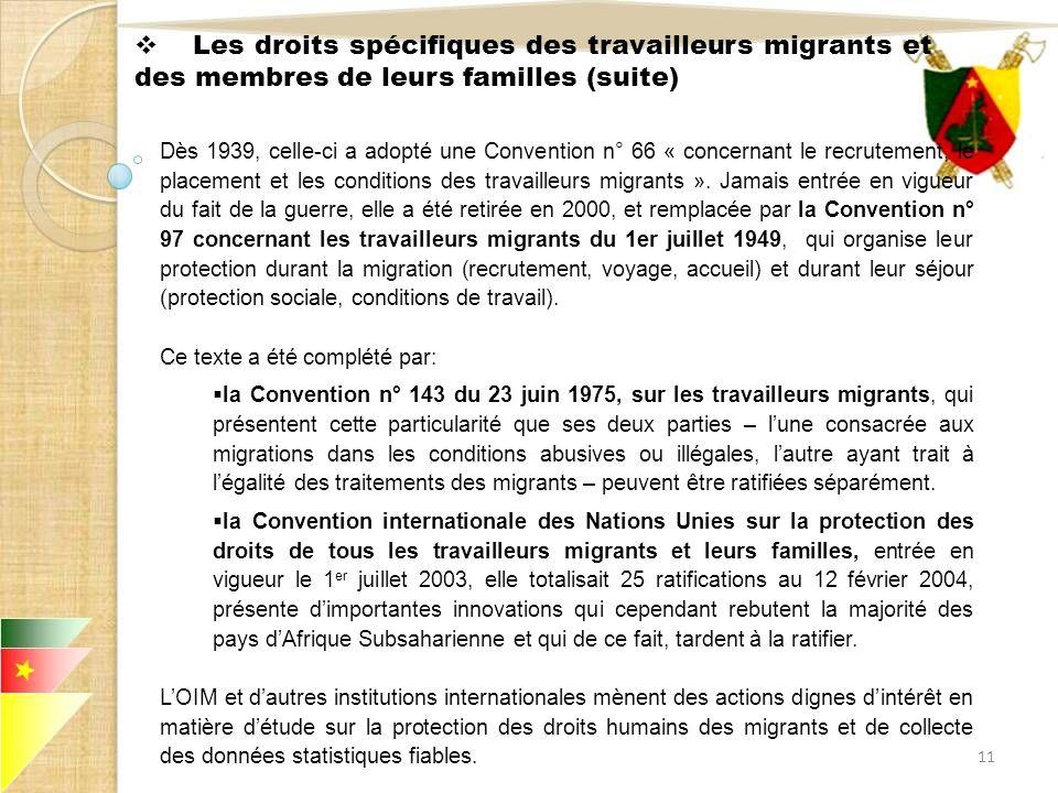 11 Les droits spécifiques des travailleurs migrants et des membres de leurs familles (suite) Dès 1939, celle-ci a adopté une Convention n° 66 « concer