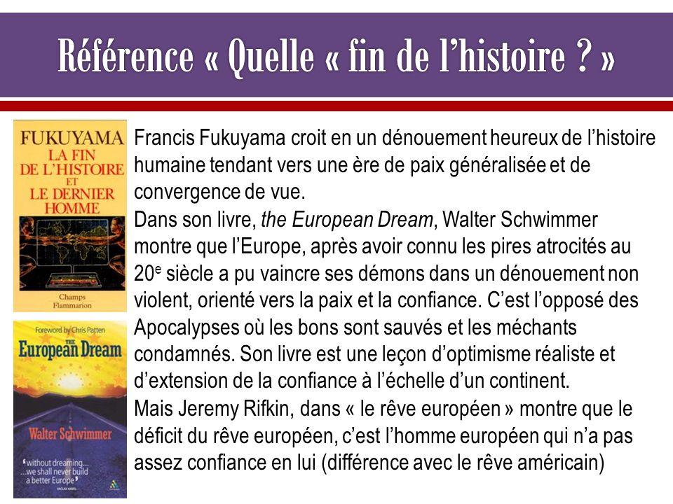 Francis Fukuyama croit en un dénouement heureux de lhistoire humaine tendant vers une ère de paix généralisée et de convergence de vue. Dans son livre
