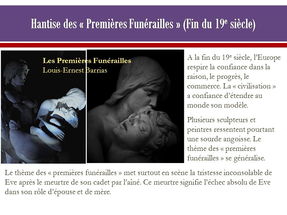 Les Premières Funérailles Louis-Ernest Barrias A la fin du 19 e siècle, lEurope respire la confiance dans la raison, le progrès, le commerce. La « civ
