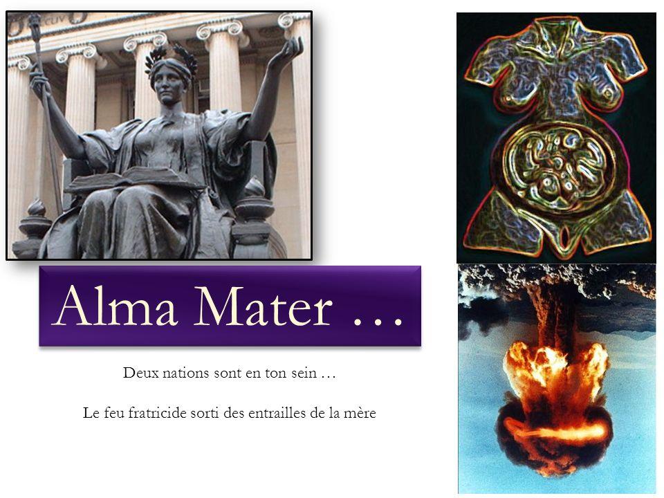 Deux nations sont en ton sein … Le feu fratricide sorti des entrailles de la mère Alma Mater …