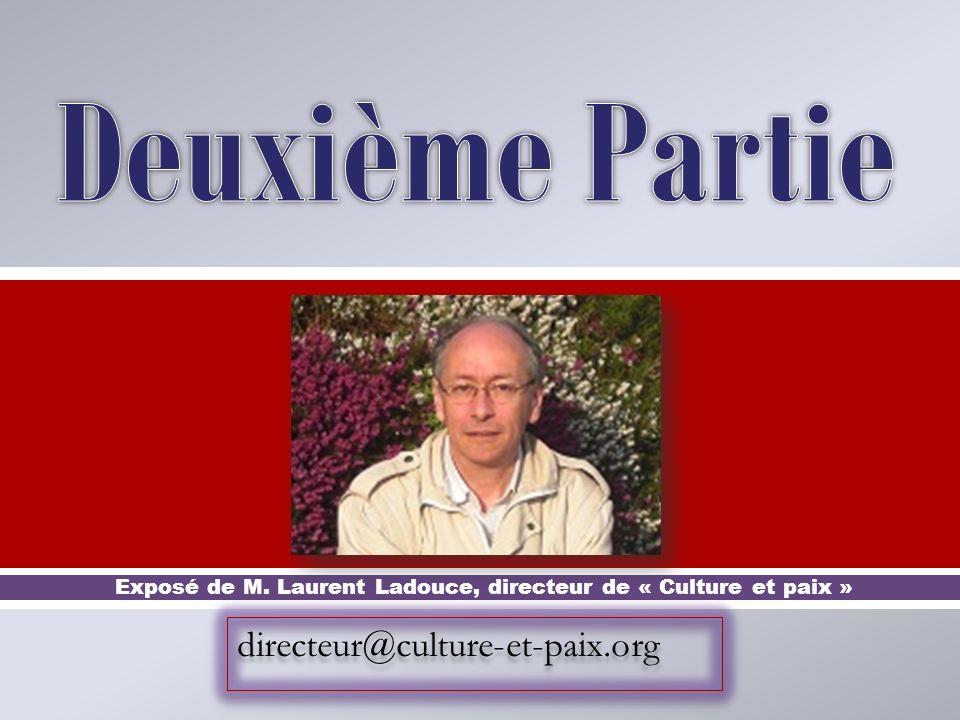 directeur@culture-et-paix.org Exposé de M. Laurent Ladouce, directeur de « Culture et paix »
