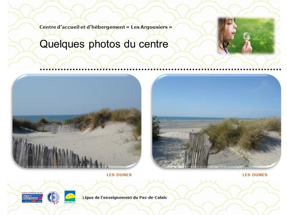 Centre daccueil et dhébergement « Les Argousiers » Quelques photos du centre Ligue de lenseignement du Pas-de-Calais Pour personnaliser la date et le