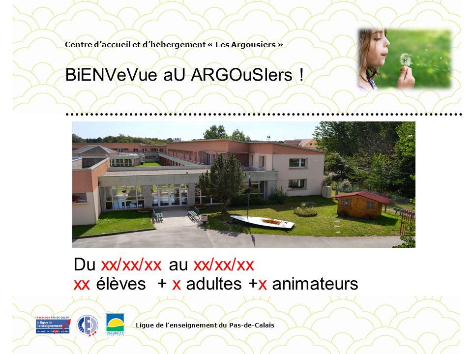 Centre daccueil et dhébergement « Les Argousiers » BiENVeVue aU ARGOuSIers ! Ligue de lenseignement du Pas-de-Calais Pour personnaliser la date et le