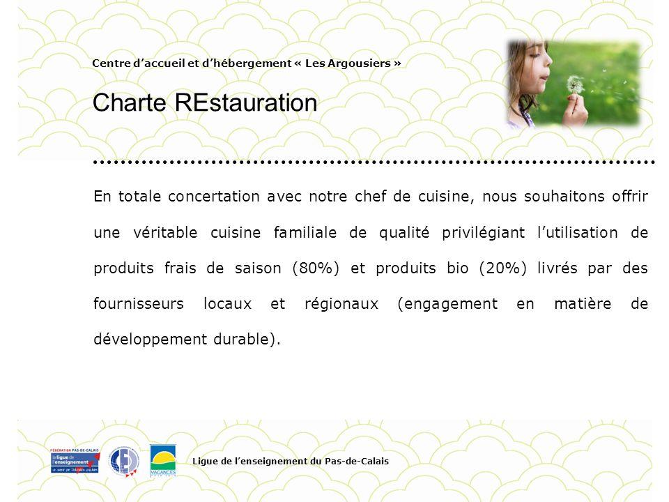 Centre daccueil et dhébergement « Les Argousiers » Charte REstauration Ligue de lenseignement du Pas-de-Calais Pour personnaliser la date et le titre