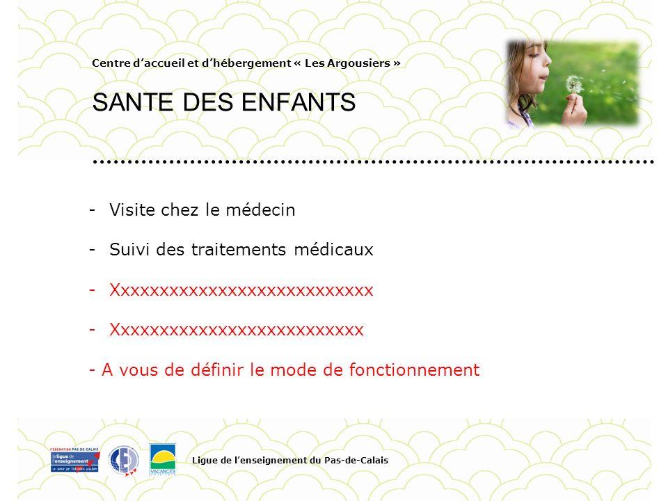 Centre daccueil et dhébergement « Les Argousiers » SANTE DES ENFANTS Ligue de lenseignement du Pas-de-Calais Pour personnaliser la date et le titre du