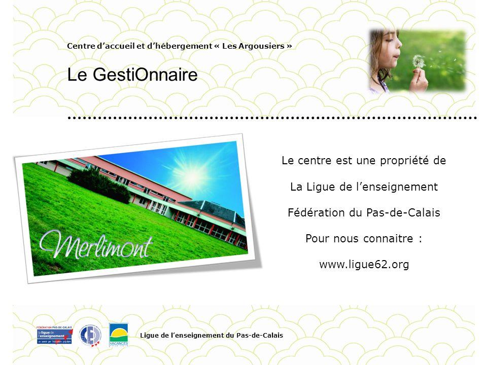 Centre daccueil et dhébergement « Les Argousiers » Le GestiOnnaire Ligue de lenseignement du Pas-de-Calais Pour personnaliser la date et le titre du P