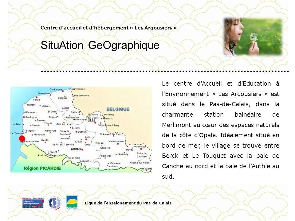 Centre daccueil et dhébergement « Les Argousiers » SituAtion GeOgraphique Ligue de lenseignement du Pas-de-Calais Pour personnaliser la date et le tit