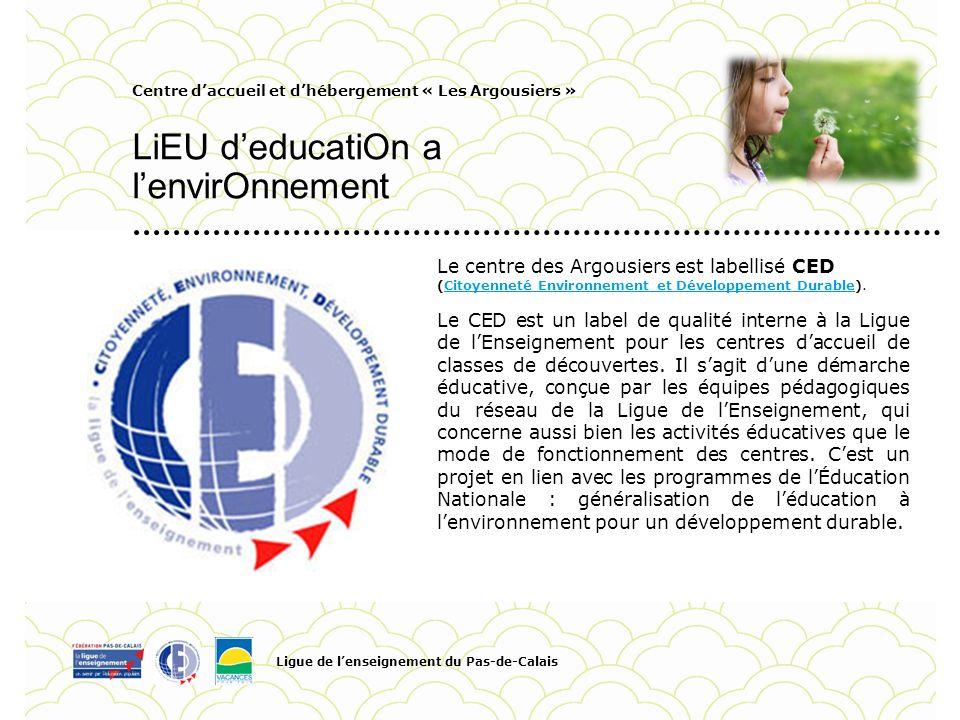 Centre daccueil et dhébergement « Les Argousiers » LiEU deducatiOn a lenvirOnnement Ligue de lenseignement du Pas-de-Calais Pour personnaliser la date