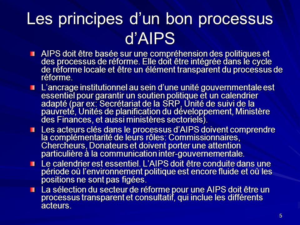 5 Les principes dun bon processus dAIPS AIPS doit être basée sur une compréhension des politiques et des processus de réforme. Elle doit être intégrée