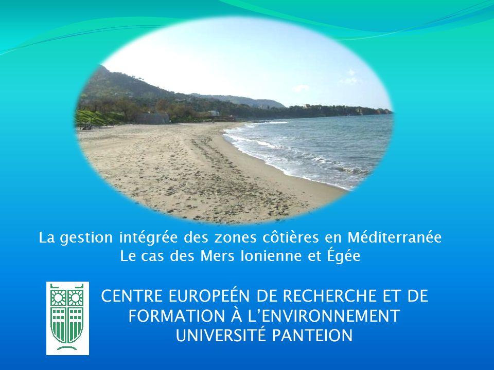 CENTRE EUROPEÉN DE RECHERCHE ET DE FORMATION À LENVIRONNEMENT UNIVERSITÉ PANTEION La gestion intégrée des zones côtières en Méditerranée Le cas des Me
