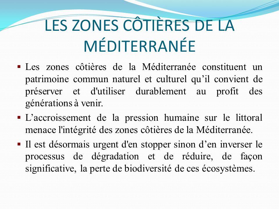 LES ZONES CÔTIÈRES DE LA MÉDITERRANÉE Les zones côtières de la Méditerranée constituent un patrimoine commun naturel et culturel quil convient de prés