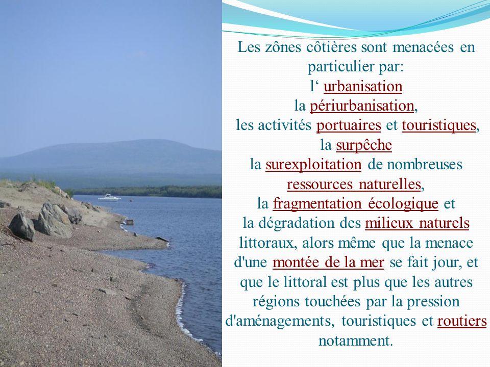 Les zônes côtières sont menacées en particulier par: l urbanisation la périurbanisation, les activités portuaires et touristiques, la surpêche la sure