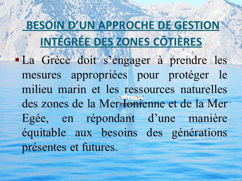 BESOIN DUN APPROCHE DE GESTION INTÉGRÉE DES ZONES CÔTIÈRES La Grèce doit sengager à prendre les mesures appropriées pour protéger le milieu marin et l