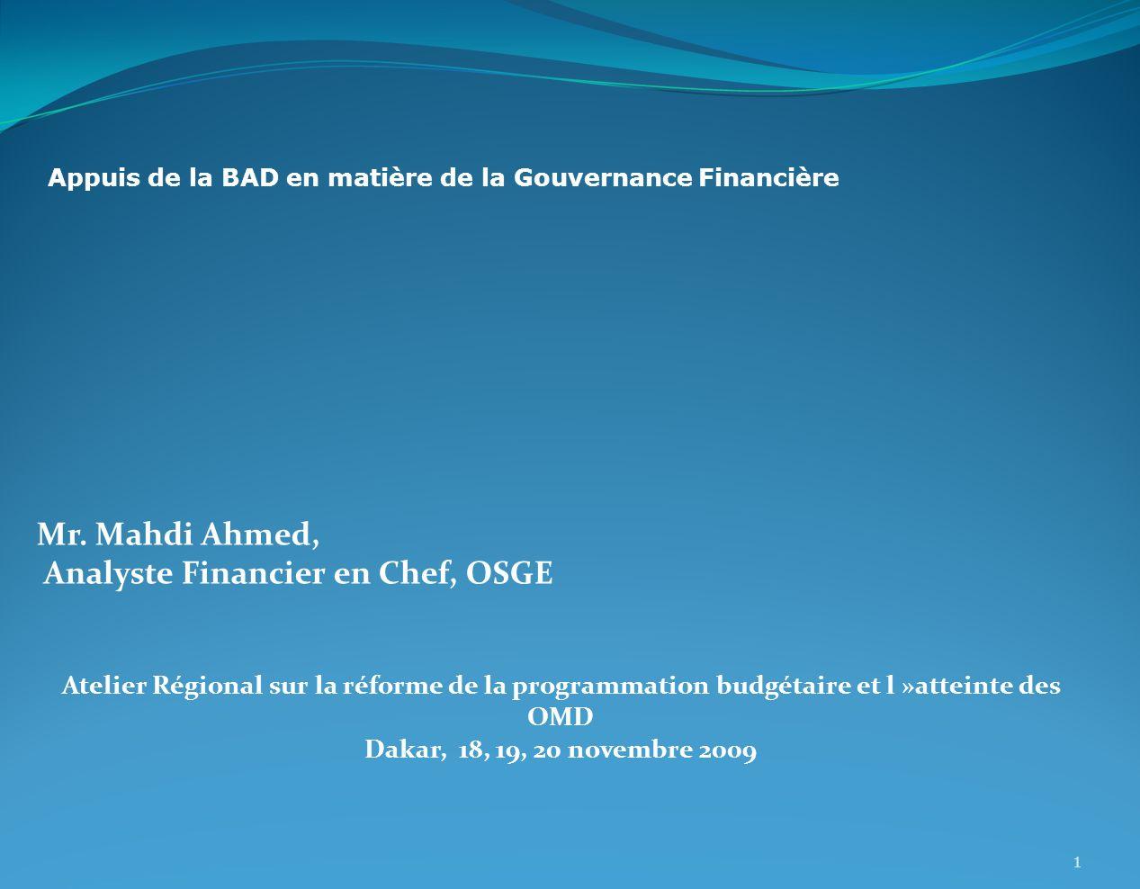 1 Mr. Mahdi Ahmed, Analyste Financier en Chef, OSGE Atelier Régional sur la réforme de la programmation budgétaire et l »atteinte des OMD Dakar, 18, 1