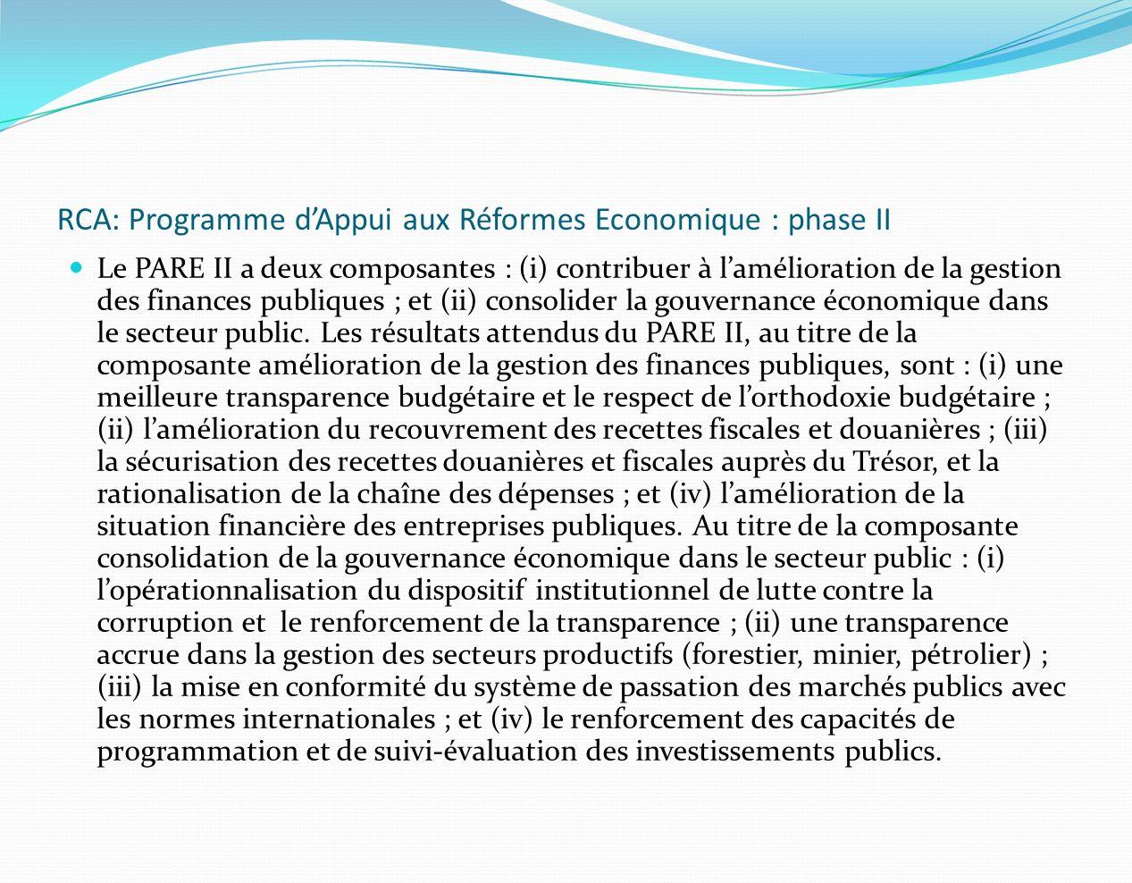 RCA: Programme dAppui aux Réformes Economique : phase II Le PARE II a deux composantes : (i) contribuer à lamélioration de la gestion des finances pub