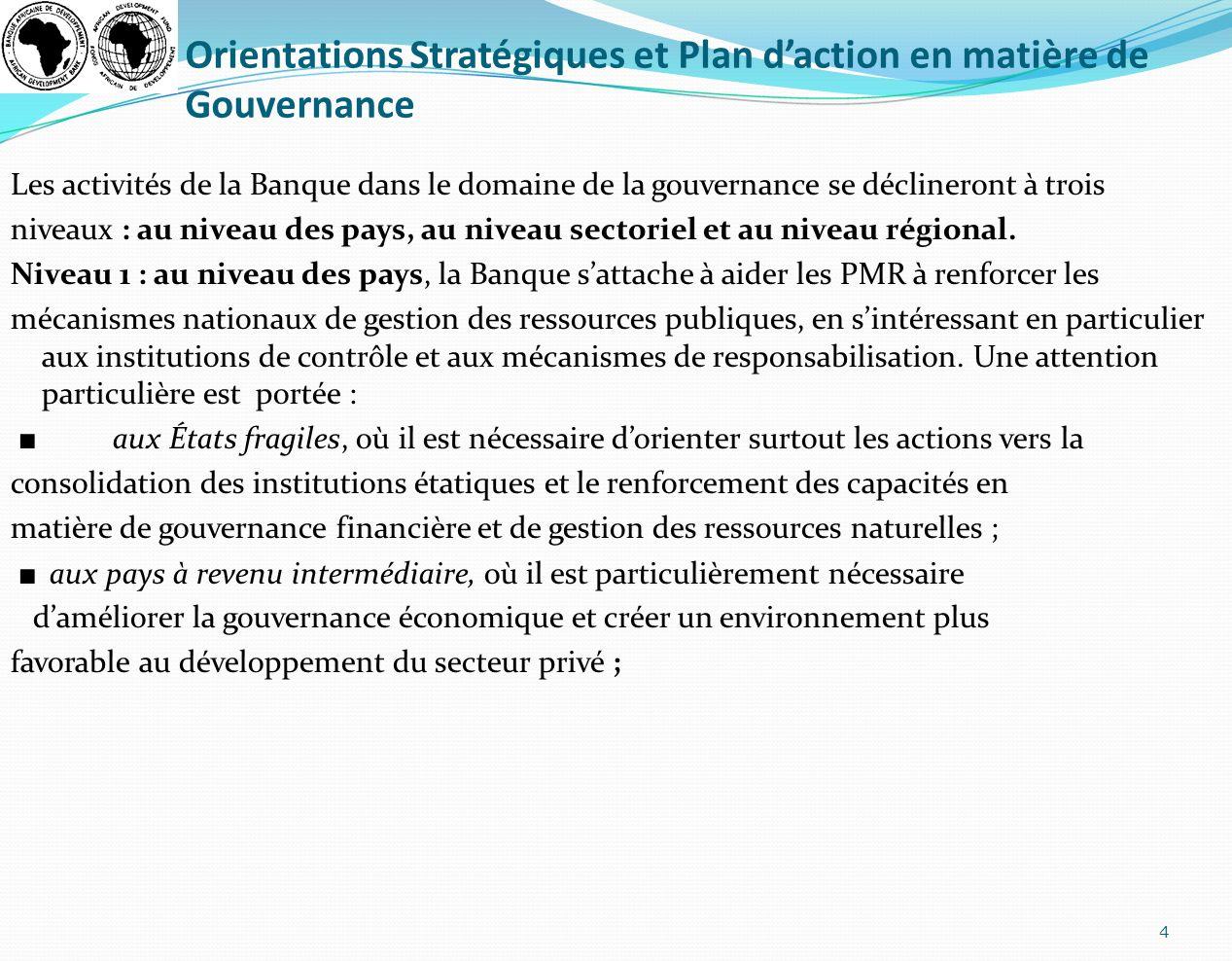 Orientations Stratégiques et Plan daction en matière de Gouvernance Les activités de la Banque dans le domaine de la gouvernance se déclineront à troi